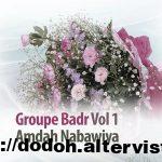 Groupe Badr : Amdah Nabawiya Vol 1